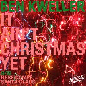 Kweller, Ben - It Ain't Christmas Yet / Here Comes Santa