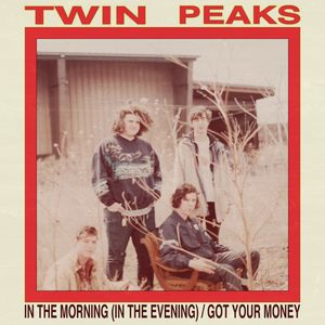 Twin Peaks – In The Morning (In The Evening) / Got Your Money