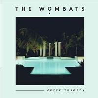 Wombats - Greek Tragedy