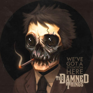 DAMNED THINGS - We've Got A Situation Here / Ironiclast