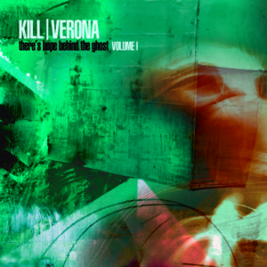 KILL VERONA There's Hope Behind the Ghost: Vol 1.